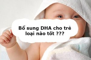Bổ sung DHA cho trẻ loại nào tốt-1